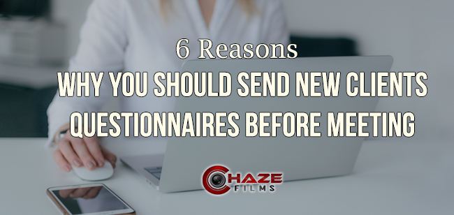 6 Reasons Why You Should Send New Clients Questionnaires Before Meeting