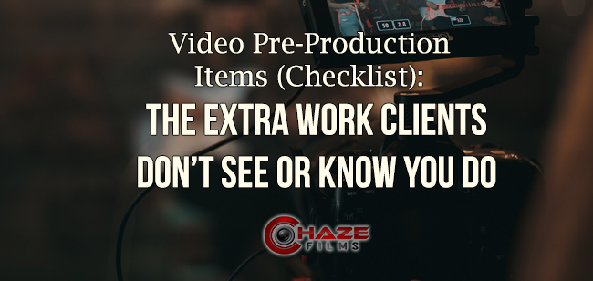 Video Pre-Production Items Checklist The Extra Work Clients Don't See Or Know You Do